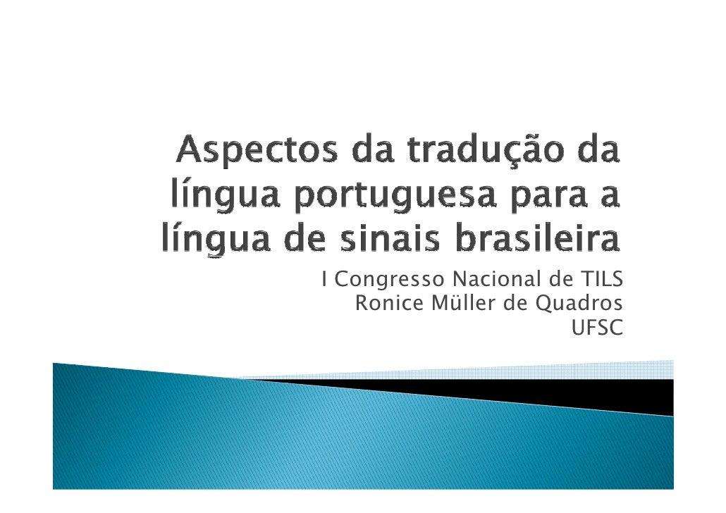I Congresso Nacional de TILS    Ronice Müller de Quadros                        UFSC