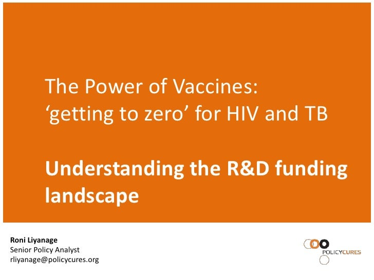 The Power of Vaccines:         'getting to zero' for HIV and TB         Understanding the R&D funding         landscapeRon...