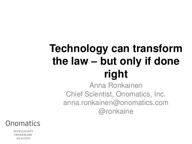 Technology can transformthe law – but only if donerightAnna RonkainenChief Scientist, Onomatics, Inc.anna.ronkainen@onomat...