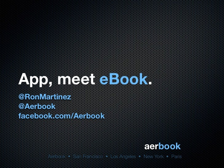 App, Meet eBook. Ron Martinez, eBooks for Everyone Else NY, SF 2011