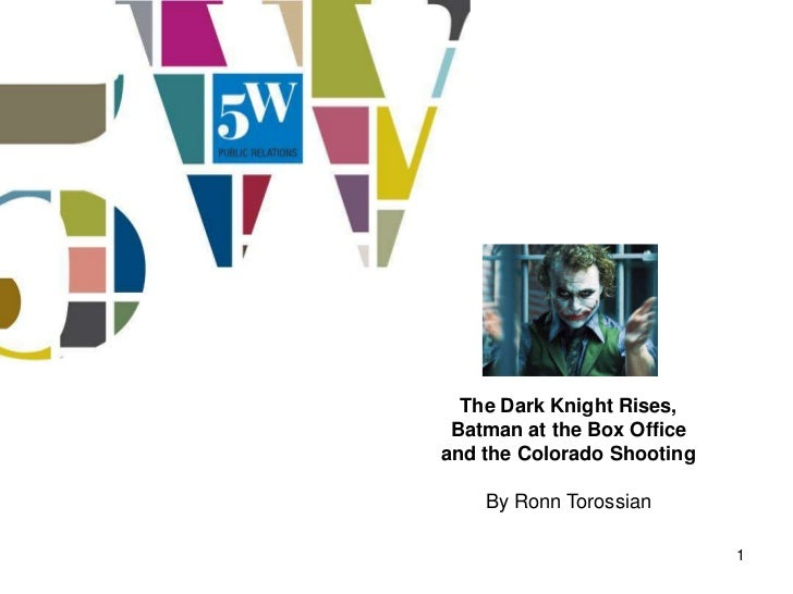 The Dark Knight Rises, Batman at the Box Officeand the Colorado Shooting    By Ronn Torossian                            1