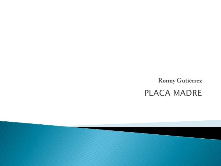 Ronny Gutiérrez <br />PLACA MADRE<br />