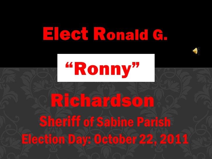 "Elect R onald G. "" Ronny""  Richardson  Sheriff  of Sabine Parish Election Day: October 22, 2011"