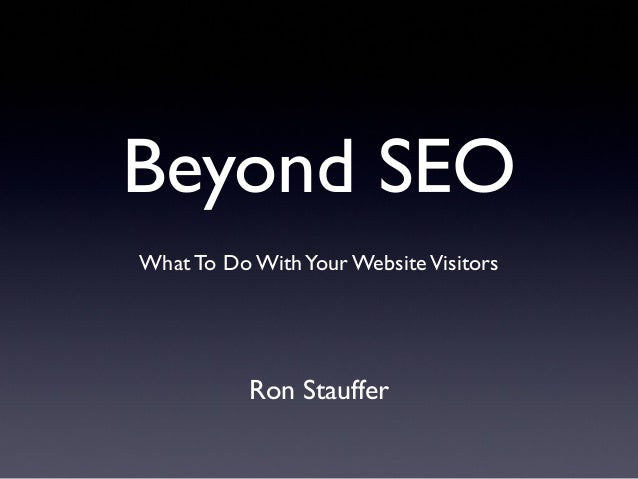 Ron Stauffer - Beyond SEO Talk (What To Do With Your Website Visitors)