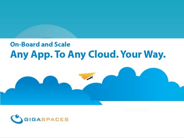 GigaSpaces Cloudify Any App, On Any Cloud, Your Way February 2012