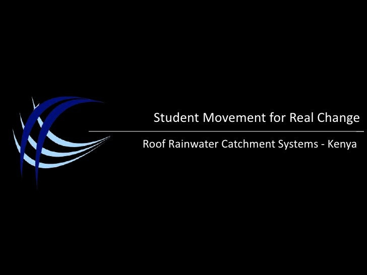 Student Movement for Real Change<br />Roof Rainwater Catchment Systems- Kenya<br />
