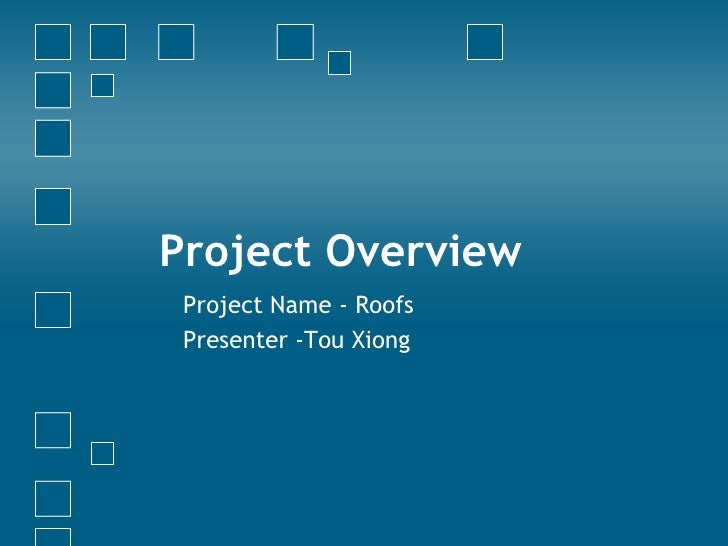Project Overview Project Name - Roofs Presenter -Tou Xiong