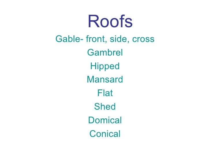 RoofsGable- front, side, cross       Gambrel         Hipped       Mansard           Flat          Shed        Domical     ...