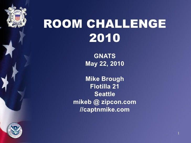 ROOM CHALLENGE 2010   GNATS May 22, 2010   Mike Brough Flotilla 21 Seattle mikeb @ zipcon.com //captnmike.com