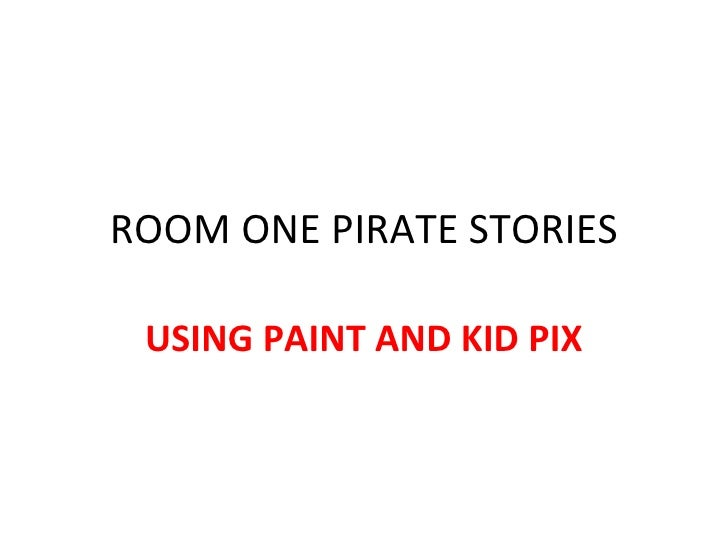ROOM ONE PIRATE STORIES USING PAINT AND KID PIX