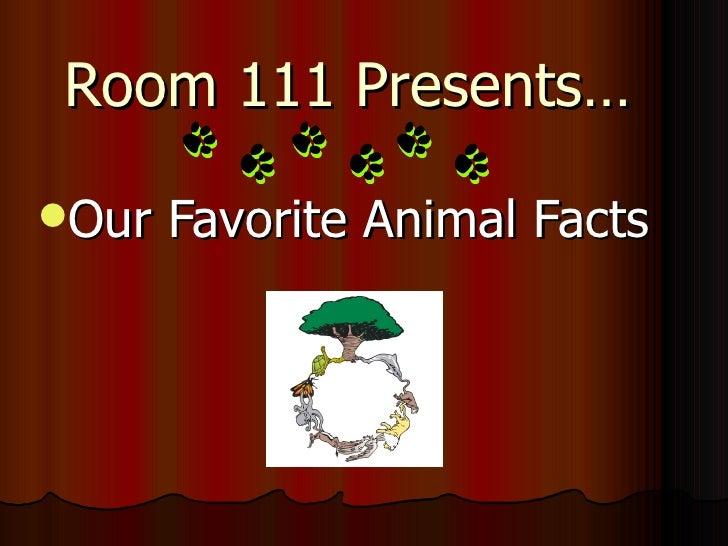 Room 111 Presents…  <ul><li>Our Favorite Animal Facts </li></ul>