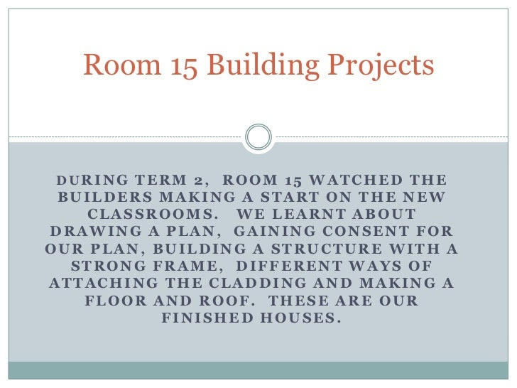 Room 15 Building Projects<br />During Term 2,  Room 15 watched the builders making a start on the new classrooms.   We lea...