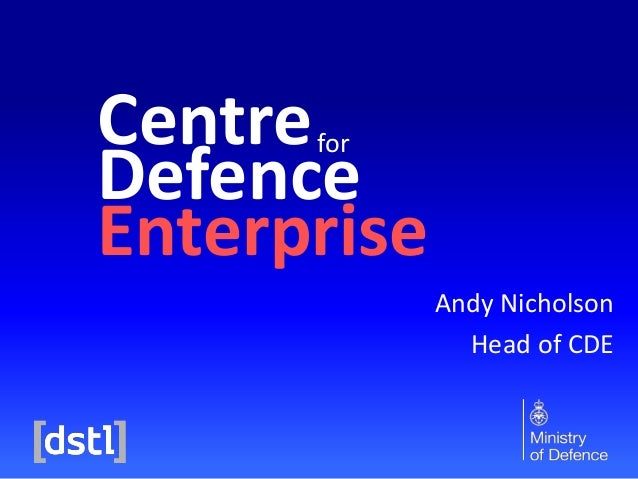 Centre Defence Enterprise for  Andy Nicholson Head of CDE