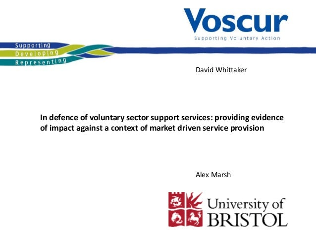 David Whittaker In defence of voluntary sector support services: providing evidence of impact against a context of market ...