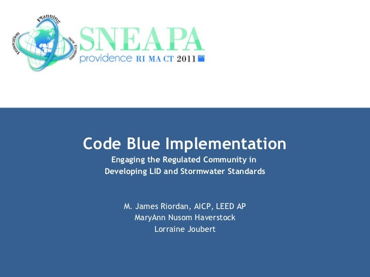 Code Blue Implementation Engaging the Regulated Community in  Developing LID and Stormwater Standards M. James Riordan, AI...