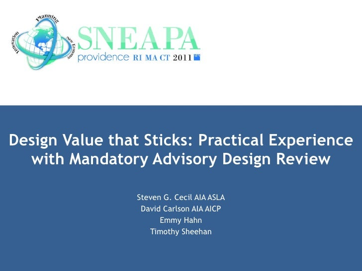 Design Value that Sticks: Practical Experience with Mandatory Advisory Design Review Steven G. Cecil AIA ASLA David Carlso...
