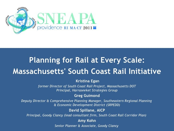 Planning for Rail at Every Scale: Massachusetts' South Coast Rail Initiative Kristina Egan former Director of South Coast ...