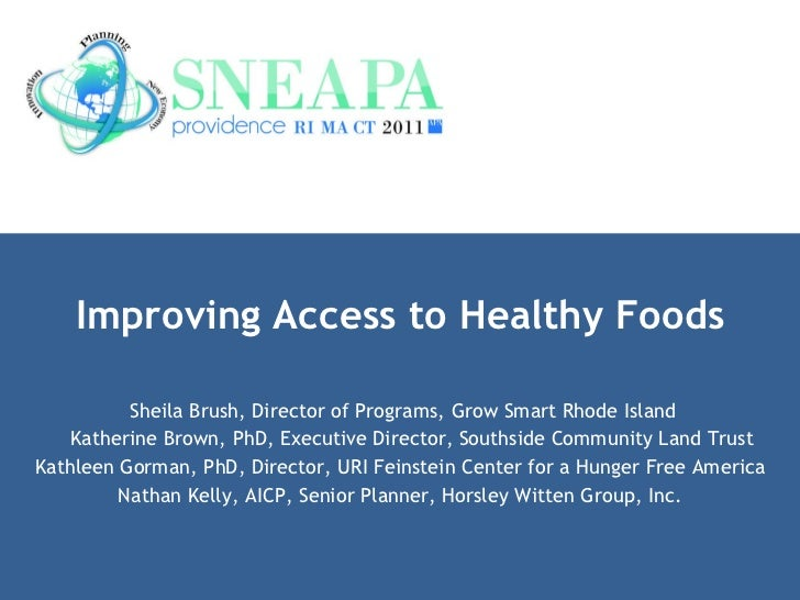 Improving Access to Healthy Foods Sheila Brush, Director of Programs, Grow Smart Rhode Island Katherine Brown, PhD, Execut...
