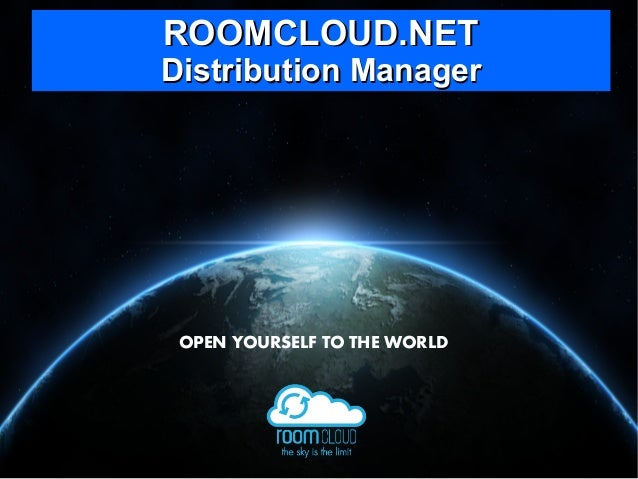 ROOMCLOUD.NETROOMCLOUD.NET Distribution ManagerDistribution Manager OPEN YOURSELF TO THE WORLD