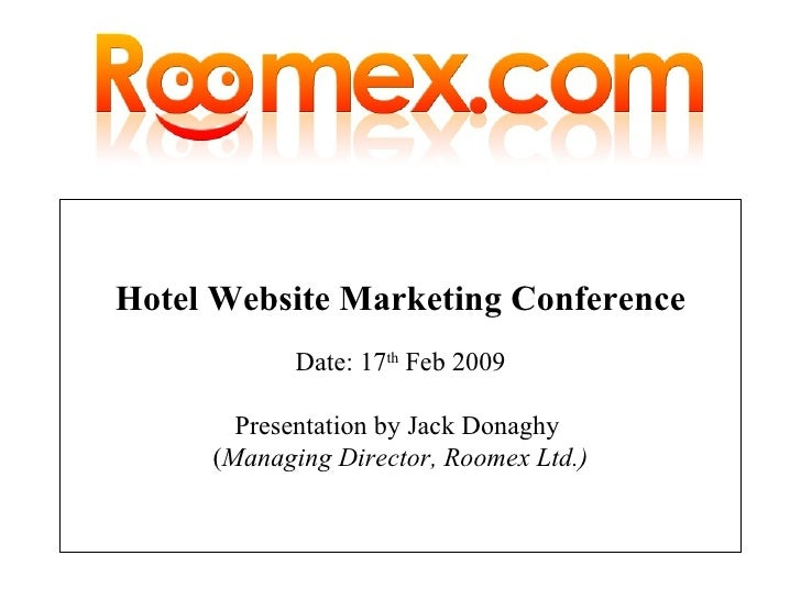 Hotel Website Marketing Conference              Date: 17th Feb 2009          Presentation by Jack Donaghy       (Managing ...