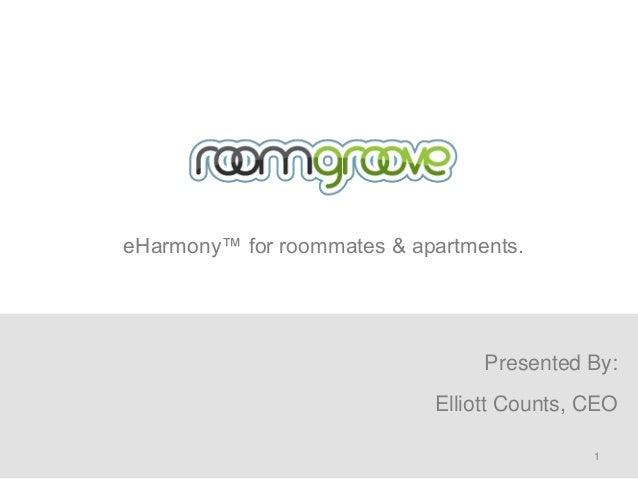 eHarmony™ for roommates & apartments.                                 Presented By:                            Elliott Cou...