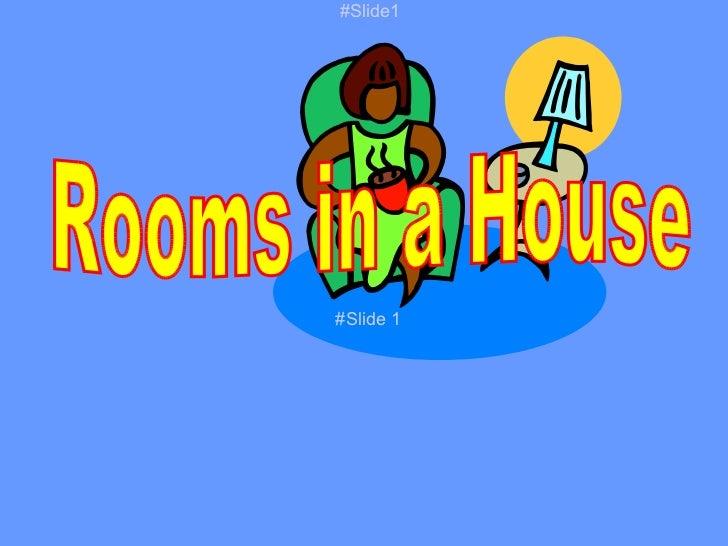 Rooms in a House #Slide 1 #Slide1