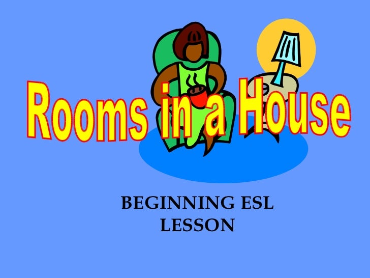 Rooms in a House BEGINNING ESL LESSON