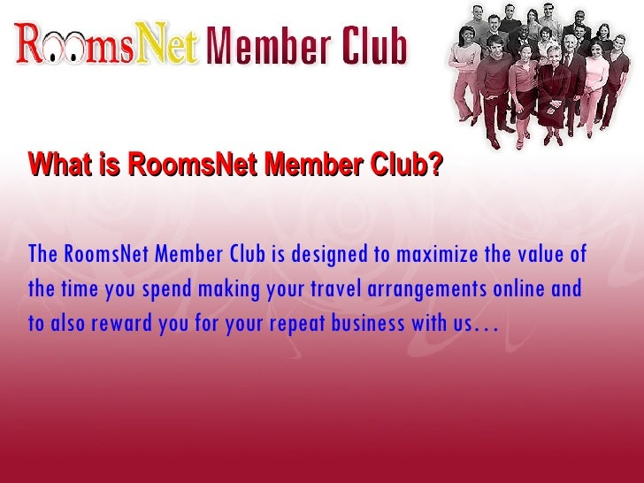What is RoomsNet Member Club? The RoomsNet Member Club is designed to maximize the value of the time you spend making your...