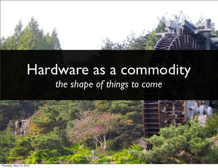 Hardware as a commodity                           NEXT Conference                          the shape of things to come    ...