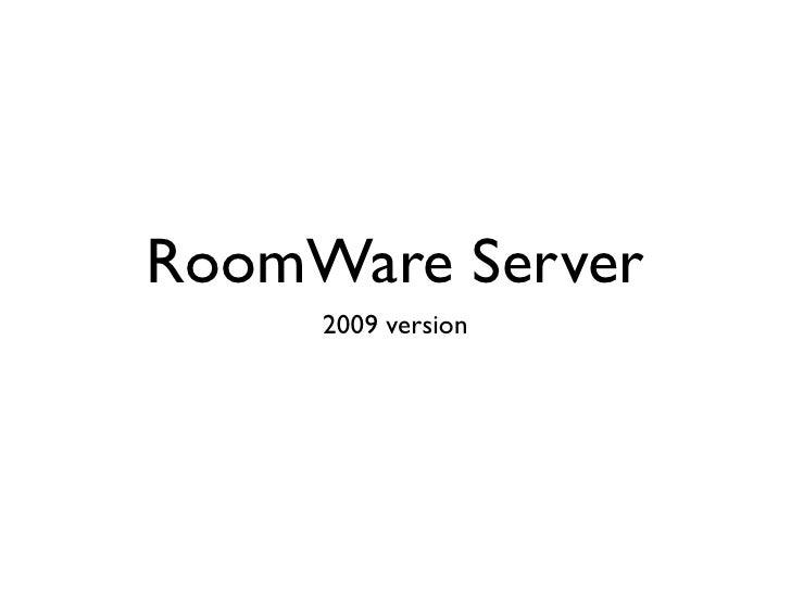 2009 RoomWare server basics