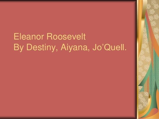 Eleanor RooseveltBy Destiny, Aiyana, Jo'Quell.