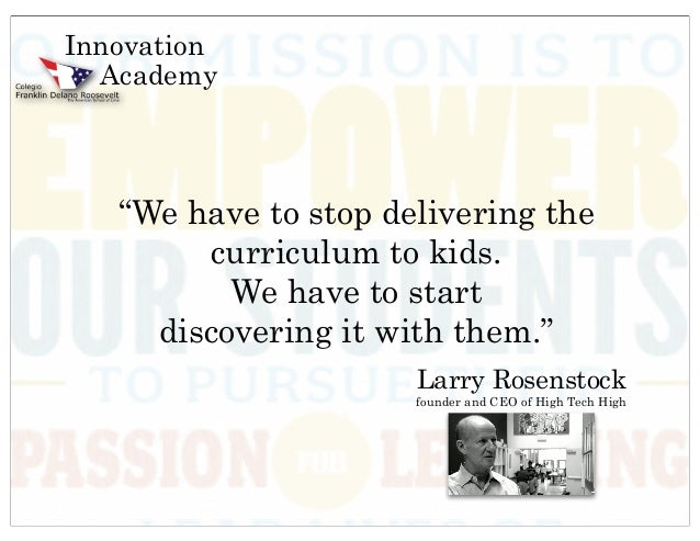 """Innovation  Academy   """"We have to stop delivering the        curriculum to kids.          We have to start     discovering..."""