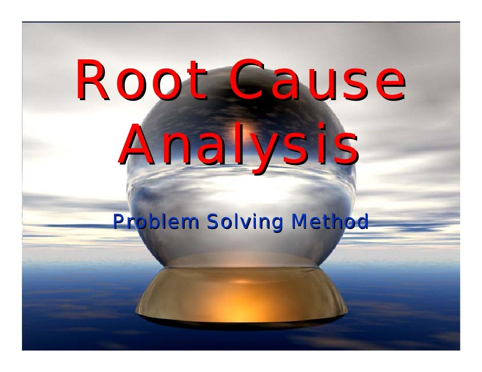 Root Cause  Analysis  Problem Solving Method