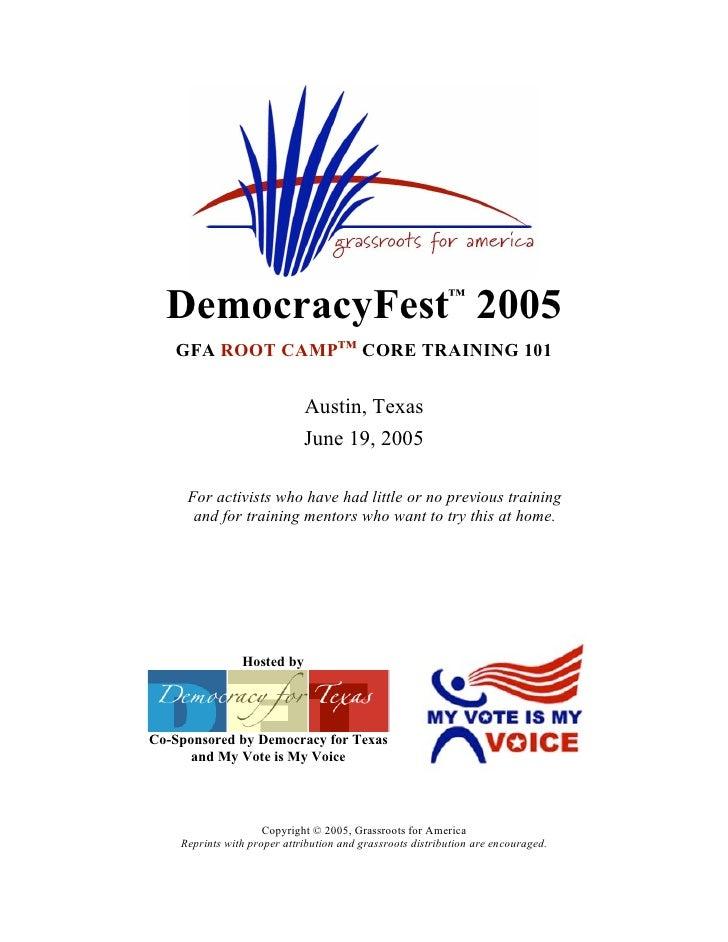DemocracyFest 2005                                       ™      GFA ROOT CAMP™ CORE TRAINING 101                          ...