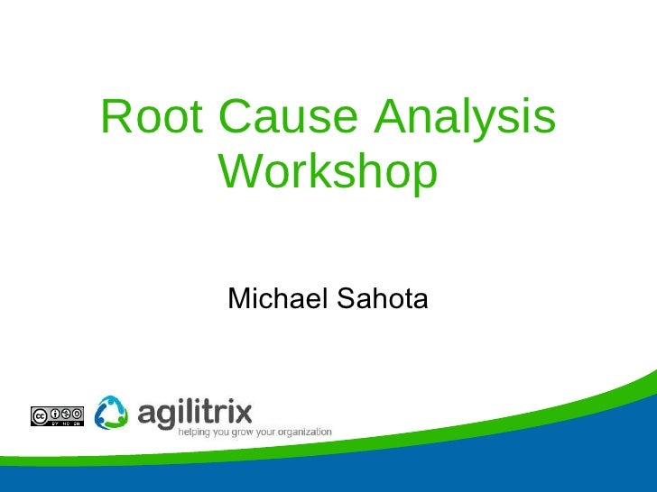 Root Cause Analysis Workshop Michael Sahota