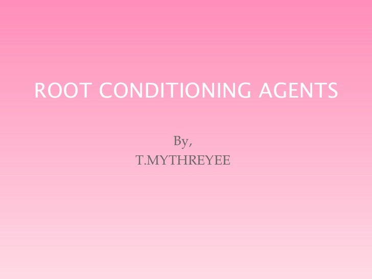 By, T.MYTHREYEE ROOT CONDITIONING AGENTS