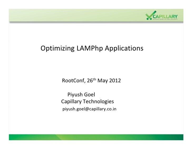 Optimizing LAMPhp Applications      RootConf, 26th May 2012        Piyush Goel      Capillary Technologies      piyush.goe...