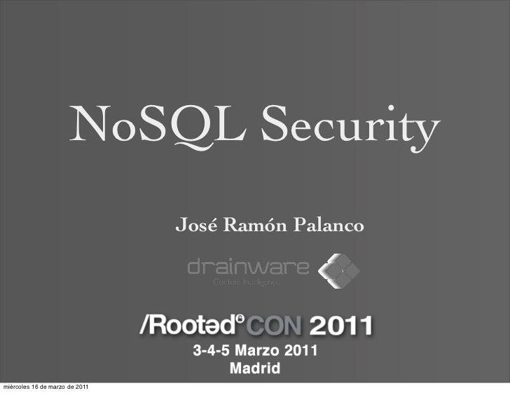 NoSQL Security                                José Ramón Palancomiércoles 16 de marzo de 2011