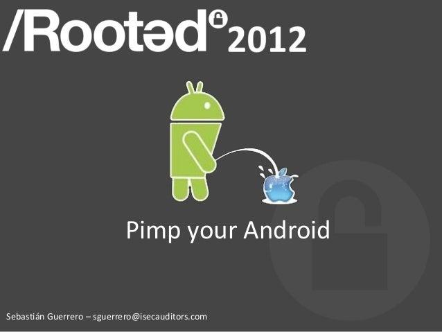 Pimp your Android Sebastián Guerrero – sguerrero@isecauditors.com