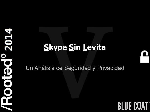 1 Rooted CON 2014 6-7-8 Marzo // 6-7-8 March Skype Sin Levita Un Análisis de Seguridad y Privacidad