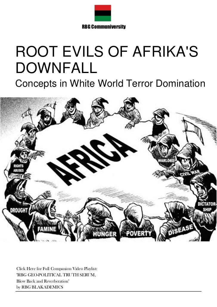 ROOT EVILS OF AFRIKA's DOWNFALL, Concepts in White World Terror Domination