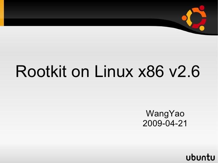Rootkit on Linux x86 v2.6                  WangYao                 2009-04-21