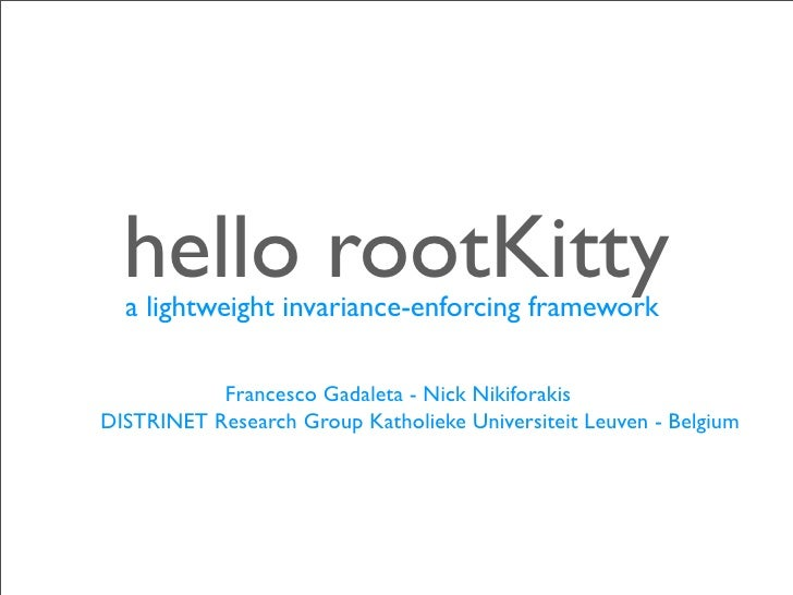 hello rootKitty  a lightweight invariance-enforcing framework           Francesco Gadaleta - Nick NikiforakisDISTRINET Res...