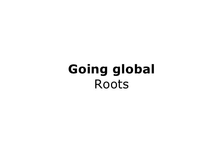 Going global Roots