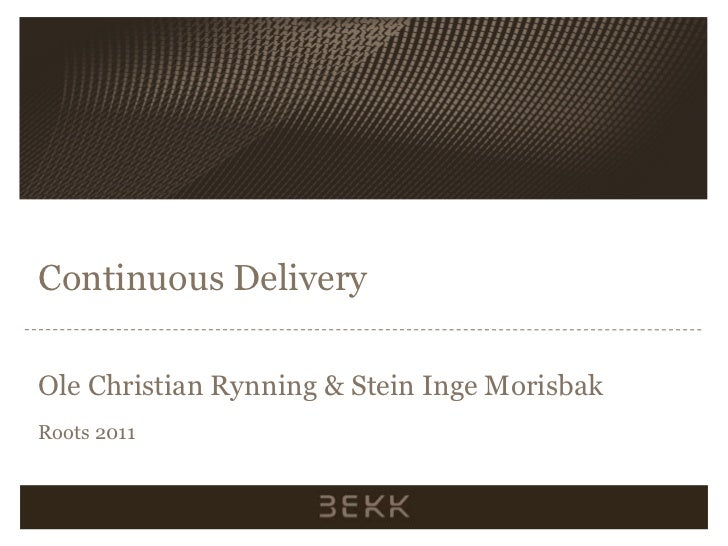 Continuous Delivery<br />Ole Christian Rynning & Stein Inge Morisbak<br />Roots 2011<br />