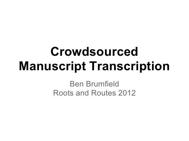 CrowdsourcedManuscript Transcription         Ben Brumfield     Roots and Routes 2012
