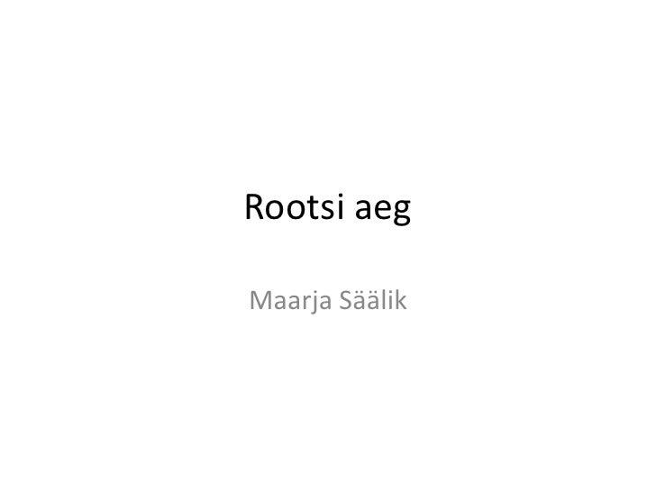 Rootsi aeg<br />Maarja Säälik<br />