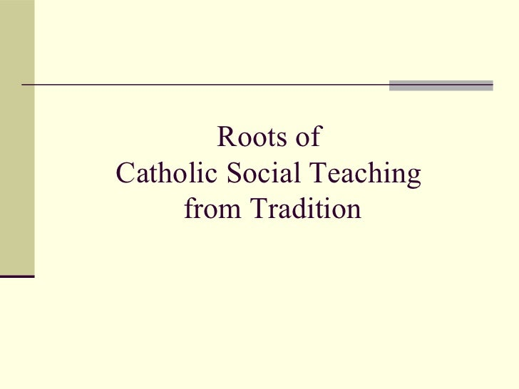 Roots ofCatholic Social Teaching     from Tradition