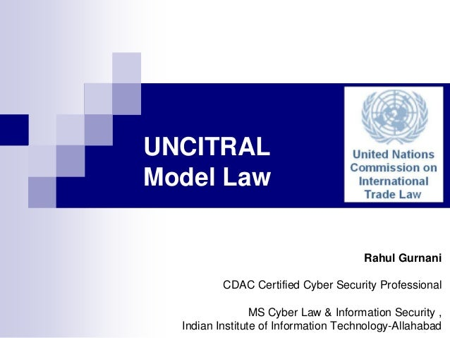 UNCITRALModel LawRahul GurnaniCDAC Certified Cyber Security ProfessionalMS Cyber Law & Information Security ,Indian Instit...