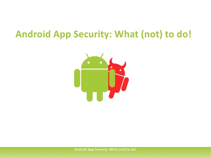 Android App Security: What (not) to do!             Android App Security: What (not) to do!